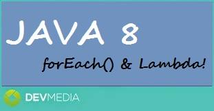 Java 8 – Método forEach() e Lambda!