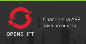 CursoCriando sua APP Java na nuvem OpenShift